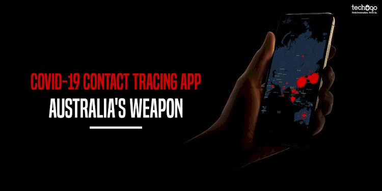 COVID-19 CONTACT TRACING APP- AUSTRALIA'S WEAPON
