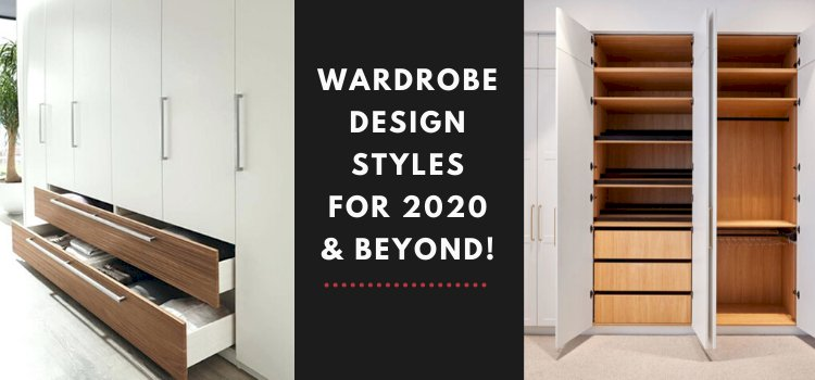 5 Elegant & Graceful Wardrobe Design Styles for 2020 & Beyond!