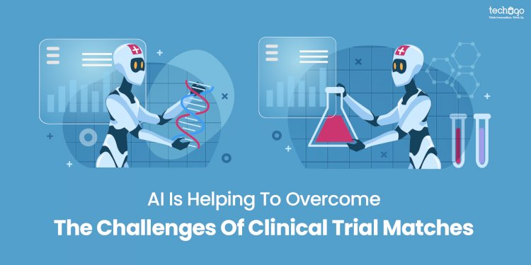 AI Is Helping To Overcome The Challenges Of Clinical Trial Matches