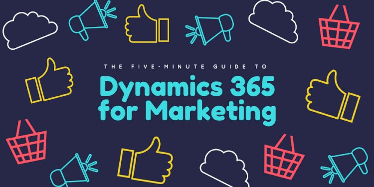 What Can Microsoft Dynamics 365 for Marketing Do for Your Business?