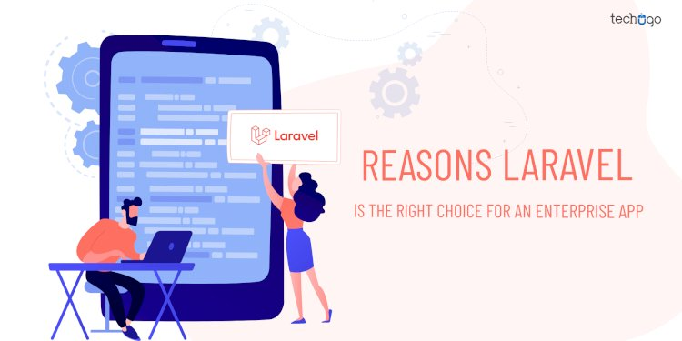 Reasons Laravel Is The Right Choice For An Enterprise App