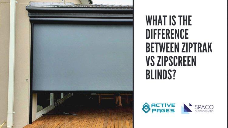 What is The Difference Between Ziptrak & Zipscreen Blinds?